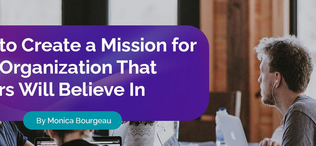 How to Create a Mission for Your Organization That Others Will Believe In