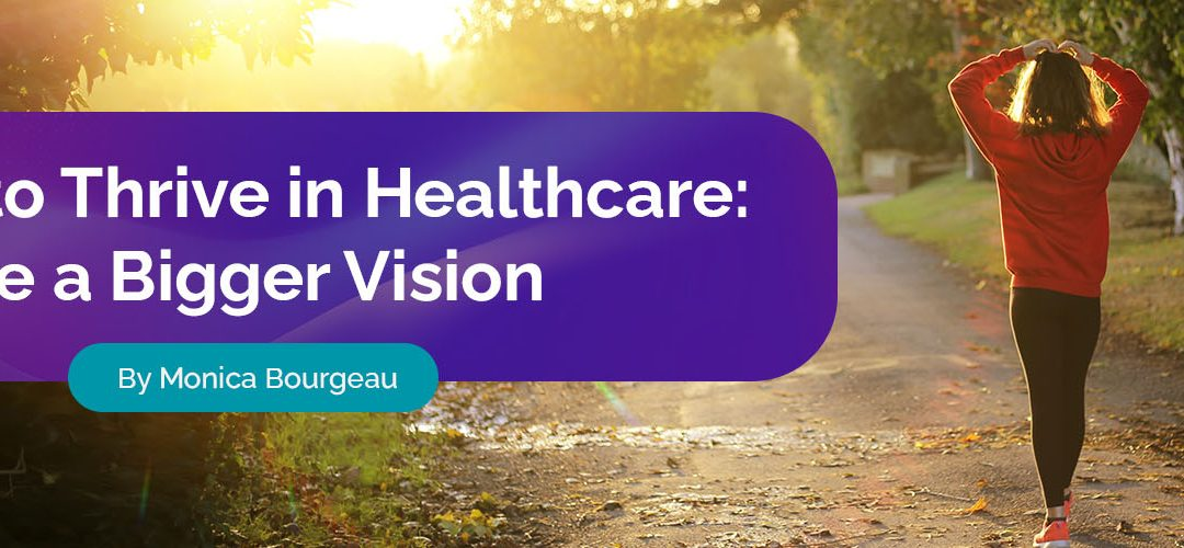 How to Thrive in Healthcare: Create a Bigger Vision