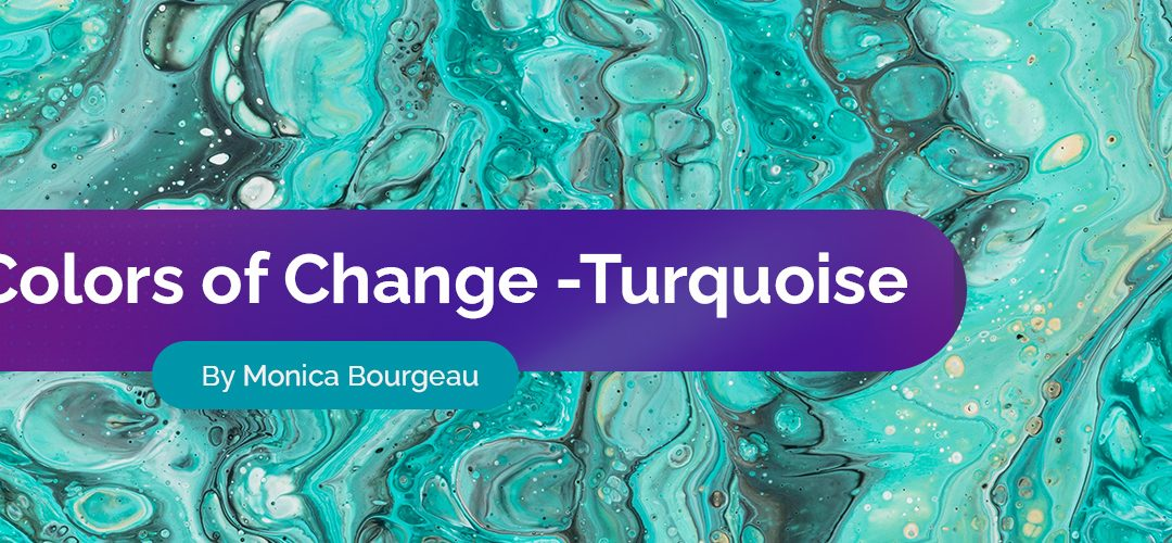 The Colors of Change: Turquoise